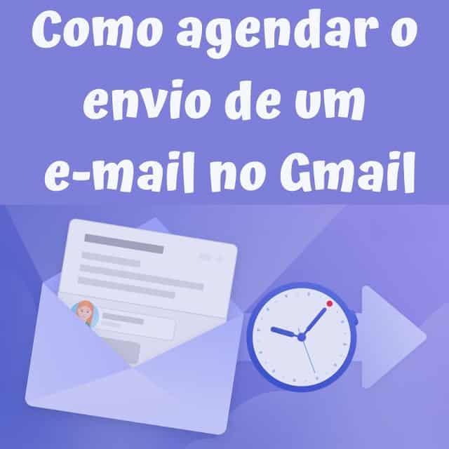 Como agendar o envio de e-mails no Gmail
