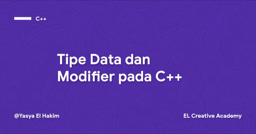 Tipe Data dan Modifier pada Bahasa Pemrograman C++