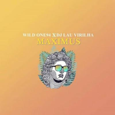 Wild One94 X DJ Lau Virilha - Maximus (Afro House) 2019