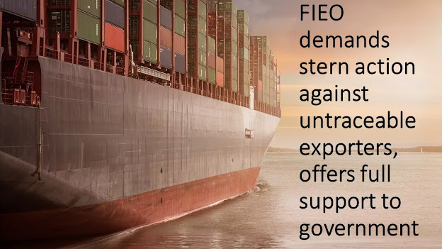 FIEO demands stern action against untraceable exporters