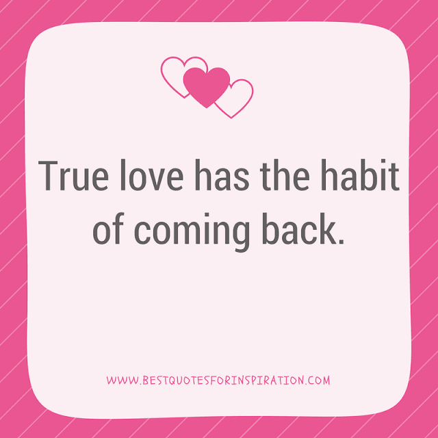 True love has the habit of coming back. - love quotes