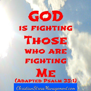 God is fighting those who are fighting me. (Adapted Psalm 35:1)