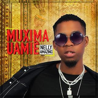 Nelly Amazing - Muxima Uamiê  (Remix) ( 2019 ) [DOWNLOAD]