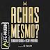 Sérgio Figura x Tchev Patrão - Achas mesmo? (hosted by Dj Sipoda) [Download]