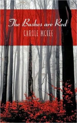 http://www.amazon.com/Bushes-are-Red-Carole-McKee-ebook/dp/B003NHRBD6/ref=sr_1_7?s=books&ie=UTF8&qid=1423762384&sr=1-7&keywords=carole+mckee
