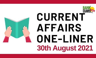 Current Affairs One-Liner: 30th August 2021