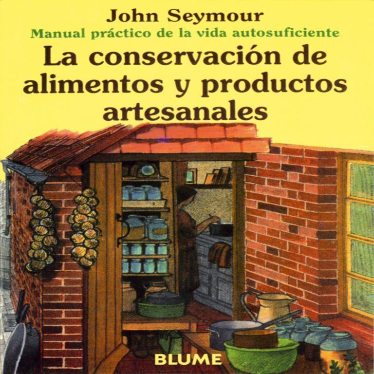 La conservación de alimentos y productos artesanales – John Seymour