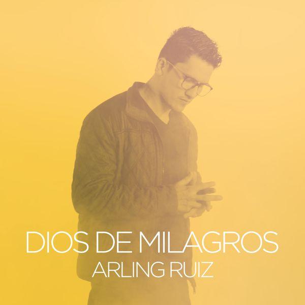 Arling Ruiz – Dios De Milagros (Single) 2021 (Exclusivo WC)