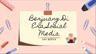 Materi Teh Ani Berta tentang berjuang di era sosial media