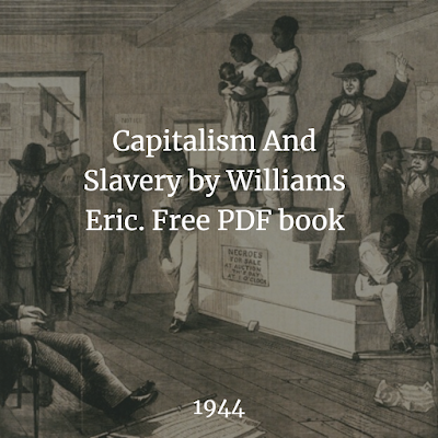 Capitalism And Slavery by Williams Eric. Free PDF book