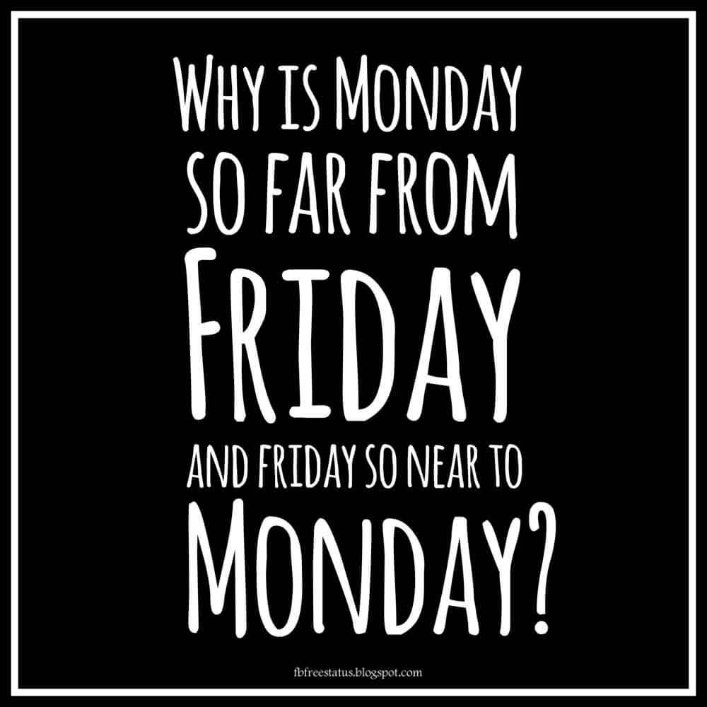 Why is Monday so far from Friday, and Friday so close to Monday?