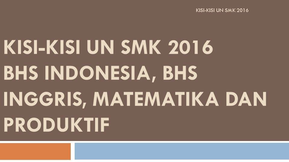 Kisi Kisi Un Smk Jumlah Soal Dan Waktu Mapel Bhs Indonesia Bhs Inggris Matematika Dan