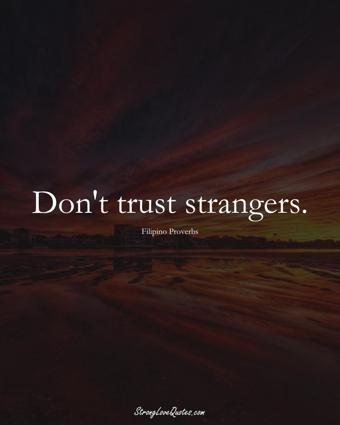 Don't trust strangers. (Filipino Sayings);  #AsianSayings