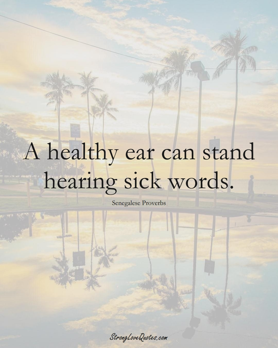 A healthy ear can stand hearing sick words. (Senegalese Sayings);  #AfricanSayings
