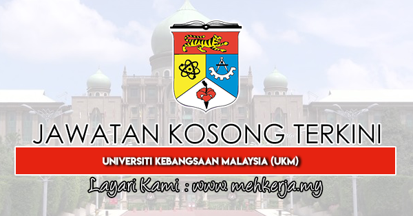 Jawatan Kosong Terkini 2020 di Universiti Kebangsaan Malaysia (UKM)