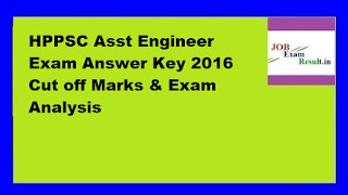 HPPSC Asst Engineer Exam Answer Key 2016 Cut off Marks & Exam Analysis
