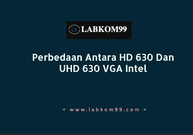 Perbedaan Antara HD 630 Dan UHD 630 VGA Intel
