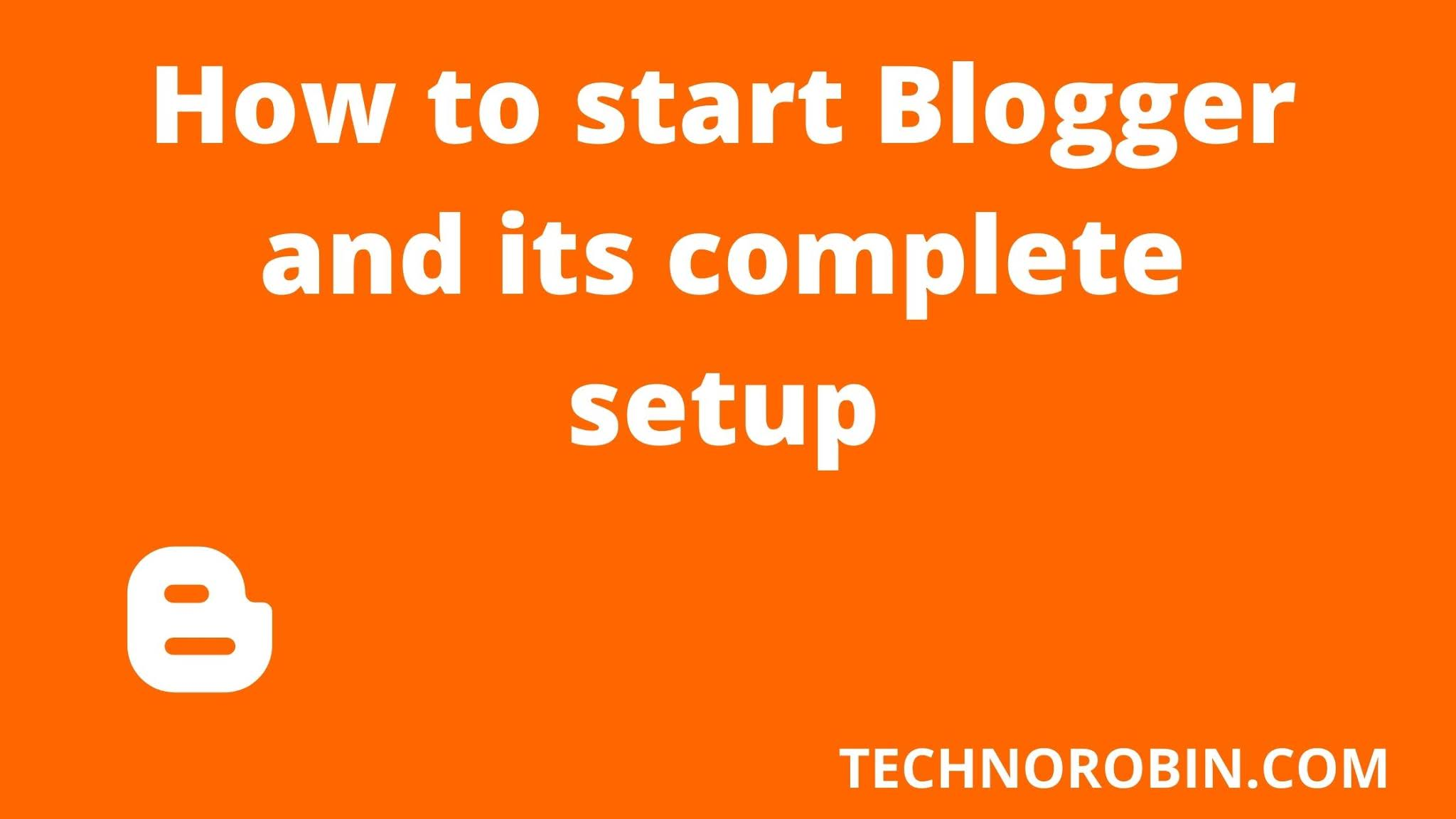 How to start Blogger and its complete setup: