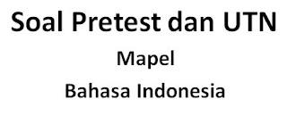 Soal Pretest PPG Bahasa Indonesia dan Soal UTN Bahasa Indonesia