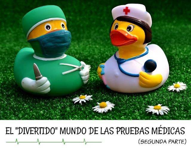 El divertido mundo de las pruebas médicas - segunda parte