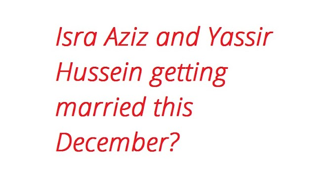 Isra Aziz and Yassir Hussein getting married this December?