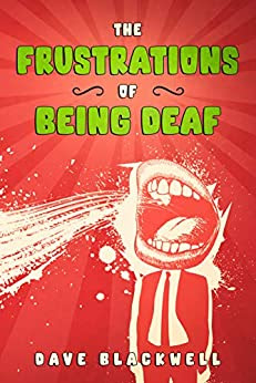 The Frustrations of Being Deaf by Dave Blackwell
