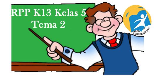 RPP K13 Kelas 5 SD/MI Tema 2 Subtema 1 Hingga 4 Pembelajaran 1 Hingga 6
