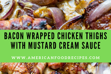 Bacon Wrapped Chicken Thighs with Mustard Cream Sauce