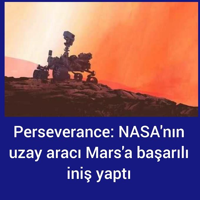 Perseverance: NASA'nın uzay aracı Mars'a başarılı iniş yaptı