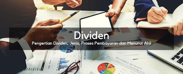Pengertian Dividen, Jenis Dividen, Proses Pembayaran Dividen dan Penjelasan Dividen Menurut Ahli
