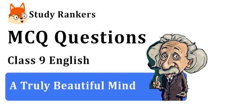 MCQ Questions for Class 9 English Chapter 4 A Truly Beautiful Mind Beehive