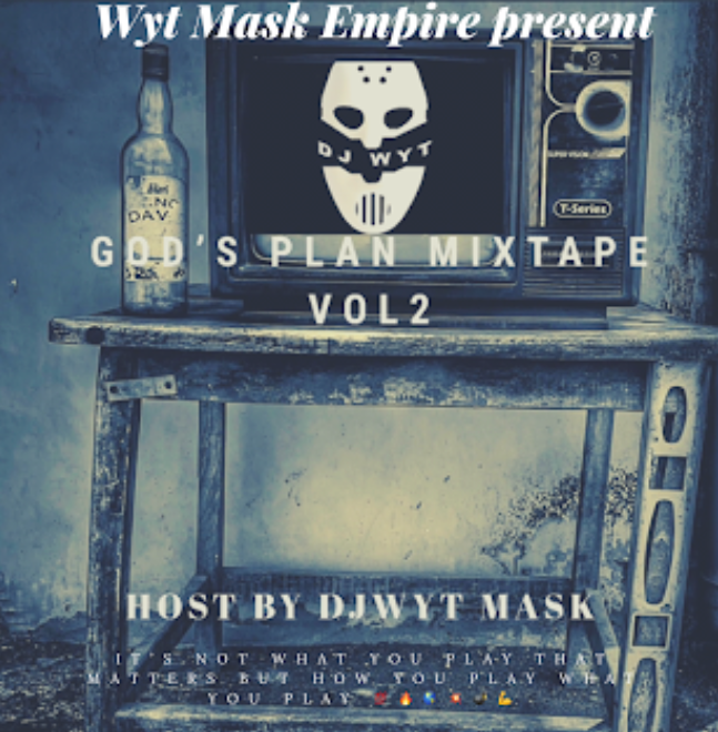 [Mixtape] DJ WYT MASK EMPIRE - GOD'S PLAN MIXTAPE VOL 2