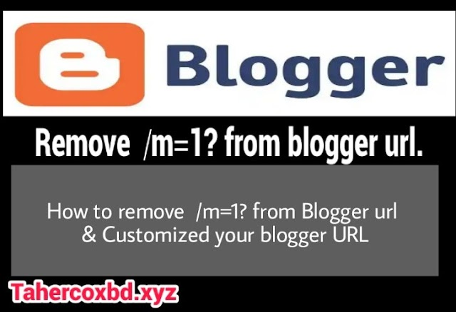 "How to Disable Mobile View Parameter ""m=1?"" in Blogger  -  Remove  /m=1?  -  m=0? suffix when visiting from mobile - Blogger, Blogspot"