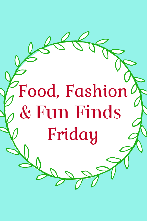 Food, Fashion and Fun Finds Friday