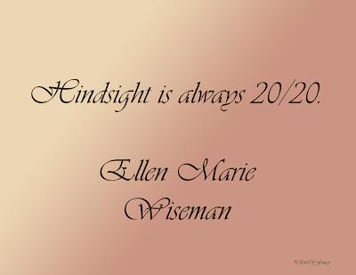 """Hindsight is always 20/20"""