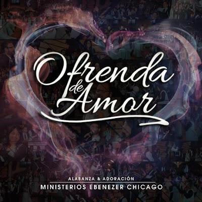 Ministerios Ebenezer Chicago-Ofrenda De Amor-