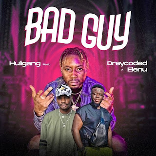 [Music] Huligang Ft Dreycoded x Elenu – Bad Guy
