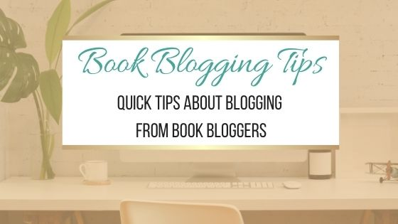 Book Blogging Tips: Quick Tips About Blogging From Book Bloggers