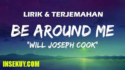 Lirik Lagu Be Around Me ~ Will Joseph Cook • Terjemahan & Makna, Arti Lengkap