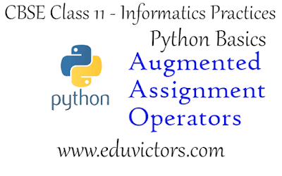 CBSE Class 11 - Informatics Practices - Python - Augmented Assignment Operators (#eduvictors)(#cbseclass11Python)