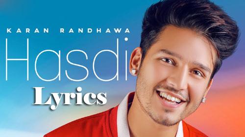 HASDI LYRICS | KARAN RANDHAWA | PUNJABI SONG