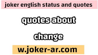 50 Quotes About Change 2021 - joker english