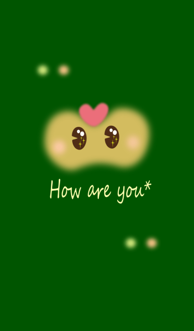 How are you*