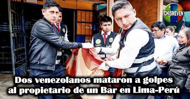 Dos venezolanos mataron a golpes al propietario de un Bar en Lima-Perú