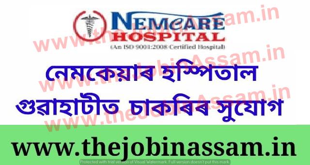 Nemcare Hospital Guwahati Recruitment 2021: