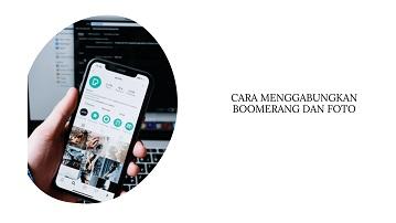 Cara Menggabungkan Boomerang dan Foto di Instagram