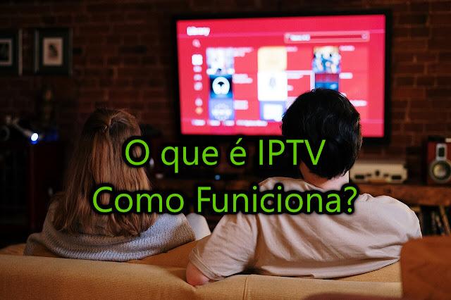 O que é IPTV? Como funciona?