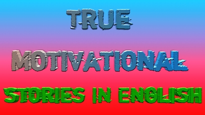Powerful True Motivational Stories in English 2020