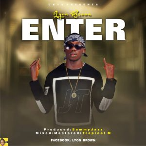Lyon Brown – Enter (Prod By Sammy Jazz)