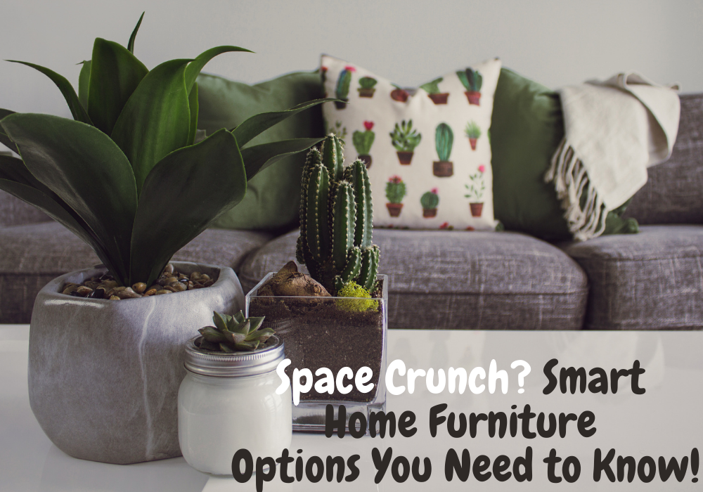 ​Space Crunch? Smart Home Furniture Options You Need to Know!